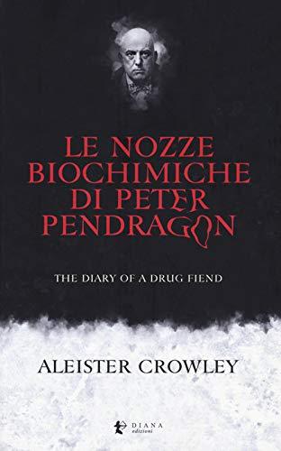 Le nozze biochimiche di Peter Pendragon. The diary of a drug fiend
