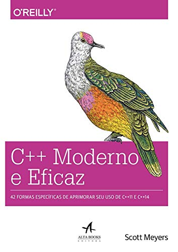 C++ moderno e eficaz: 42 formas específicas de aprimorar seu uso de C++11 e C++14