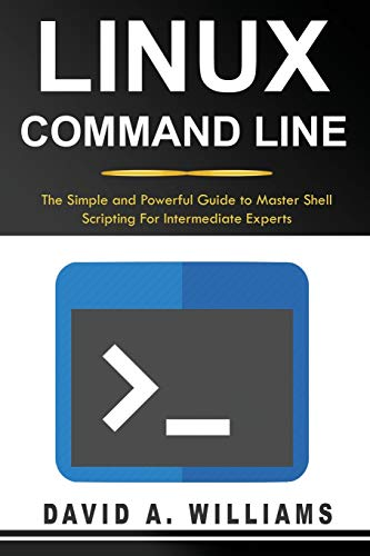 Linux Command Line: The Simple and Powerful Guide to Master Shell Scripting