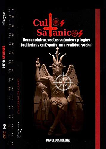 Cultos Satánicos: Demonologaría, sectas satánicas y logias luciferinas en España: la realidad social: 2 (Cuaderno de Campo)