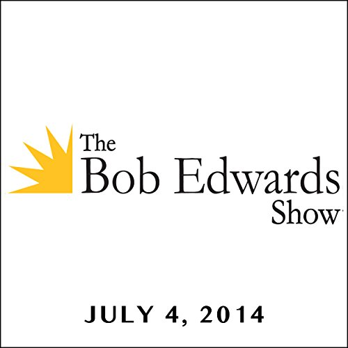 The Bob Edwards Show, David McCullough, Steve Winick, and Nancy Groce, July 4, 2014 audiobook cover art