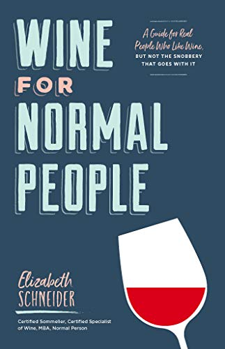 Wine for Normal People: A Guide for Real People Who Like Wine, but Not the Snobbery That Goes with It