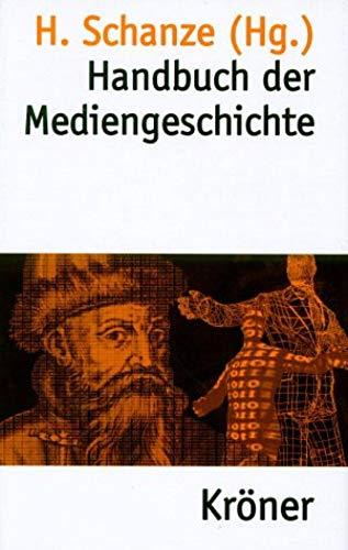 Handbuch der Mediengeschichte (Kröners Taschenausgaben (KTA) 360)