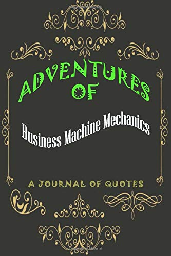 Business Machine Mechanics: Adventures of Business Machine Mechanics: A Journal of Quotes: Prompted Quote Journal (6inx9in) Business Machine Mechanics ... ... Book, Best Business Machine Mechanics