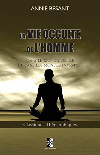 La Vie Occulte de l'Homme: Dans le monde visible et dans les mondes invisibles