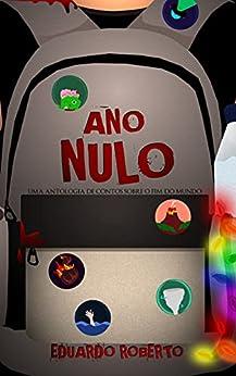 ANO NULO: Uma antologia de contos sobre o fim do mundo por [Eduardo Roberto  Cardia de Barros]