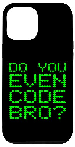 iPhone 12 Pro Max Do You Even Code Bro? Funny Programming Coding Coder Quote Case