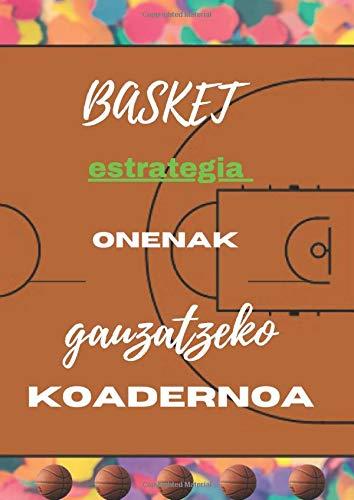 BASKETBALL estrategia onenak gauzatzeko koadernoa: BASKETBALL munduko joko ederra optimizatzeko laguntza-liburua