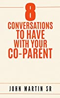 8 Conversations To Have With Your Co-Parent