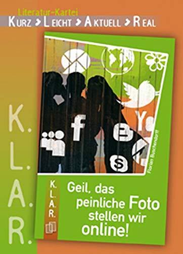 K.L.A.R. - Literatur-Kartei: Geil, das peinliche Foto stellen wir online!