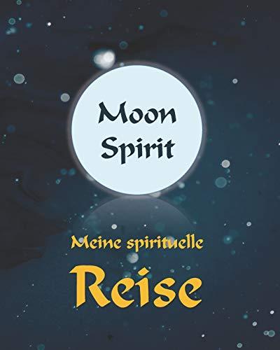 Moon Spirit: Meine spirituelle Reise: Tagebuch,Journal,Notizbuch, Mondpasen 2020