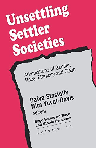Unsettling Settler Societies: Articulations of Gender, Race, Ethnicity and Class (SAGE Series on Race and Ethnic Relatio