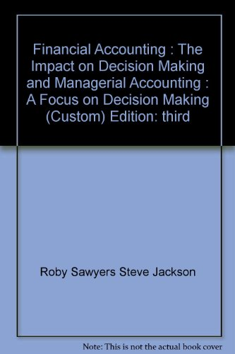 Financial Accounting : The Impact on Decision Making and Managerial Accounting : A Focus on Decision Making, (Custom)