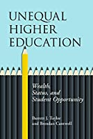 Unequal Higher Education: Wealth, Status, and Student Opportunity (American Campus)