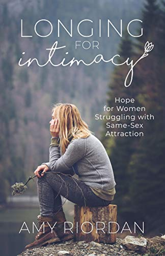 Longing for Intimacy: Hope For Women Struggling with Same-Sex Attraction