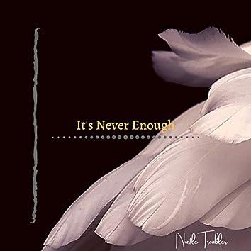 It's Never Enough
