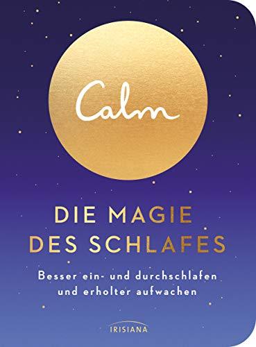 Calm – Die Magie des Schlafes: Besser ein- und durchschlafen und erholter aufwachen