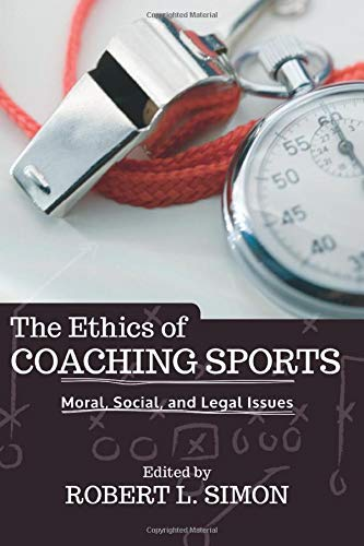 Compare Textbook Prices for The Ethics of Coaching Sports: Moral, Social and Legal Issues 1 Edition ISBN 9780813346083 by L. Simon, Robert
