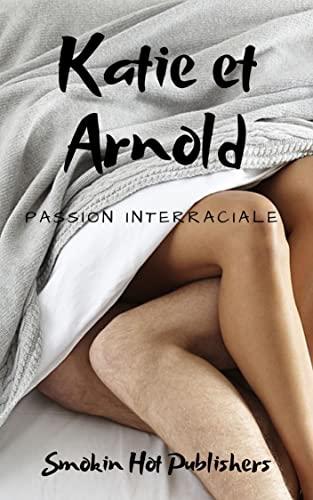 Couverture du livre Katie et Arnold: Passion Interraciale