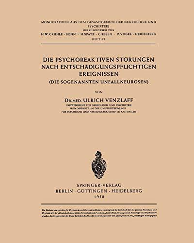 Die Psychoreaktiven Störungen nach Entschädigungspflichtigen Ereignissen: Die Sogenannten Unfallneurosen (Monographien aus dem Gesamtgebiete der Neurologie und Psychiatrie (82), Band 82)