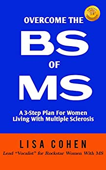 Overcome The BS of MS: A 3-Step Plan For Women Living With Multiple Sclerosis by [Lisa Cohen]
