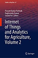Internet of Things and Analytics for Agriculture, Volume 2 (Studies in Big Data, 67)