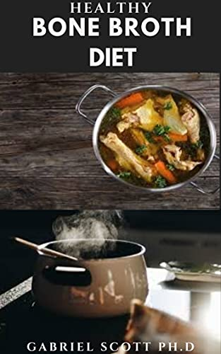 41zf9JW0MKL. SL500  - HEALTHY BONE BROTH DIET: Delicious Recipes For Healthy Bones , Anti Aging And Weight Loss Includes Step By Step Guide On How To Follow The Diet