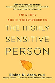 The Highly Sensitive Person: How to Thrive When the World Overwhelms You by [Elaine N. Aron Phd]