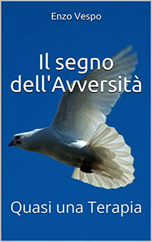 Il segno dell'Avversità: Quasi una Terapia (Esercizi di Semiologia Sociale - Volume II Vol. 1) (Italian Edition)