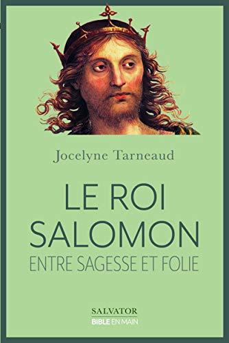 Le roi Salomon. Entre sagesse et folie