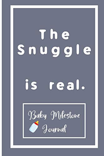 The Snuggle is real. : Baby Milestone Journal: for moms & dads to track milestones and daily log of their toddlers activity.