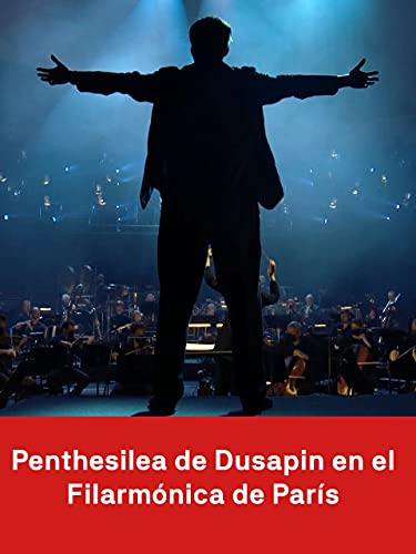 Penthesilea de Dusapin à la Philharmonie de Paris (27 11 20)