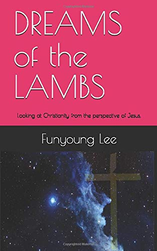 DREAMS of the LAMBS: Looking at Christianity from the perspective of Jesus.
