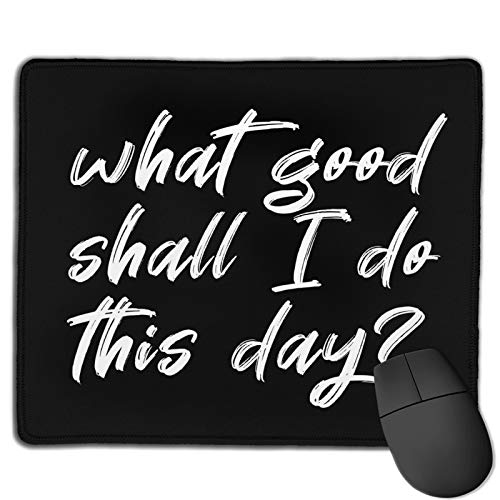 Gaming Mouse Pad What Good Shall I Do This Day Inspirational Motivational Quotes Sign Mouse Pad for Work and Life Non-Slip