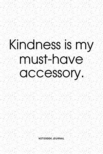 Kindness Is My Must-Have Accessory: A 6x9 Inch Matte Softcover QuoteJournal Notebook Diary With A Bold Text Font Cover Slogan and 120 Blank Lined Pages