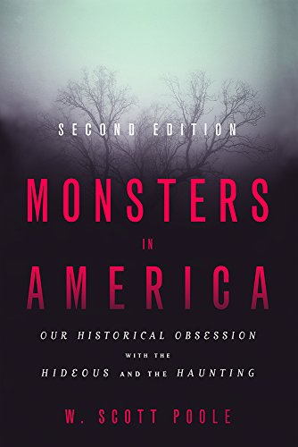 Compare Textbook Prices for Monsters in America: Our Historical Obsession with the Hideous and the Haunting second edition Edition ISBN 9781481308823 by Poole, W. Scott
