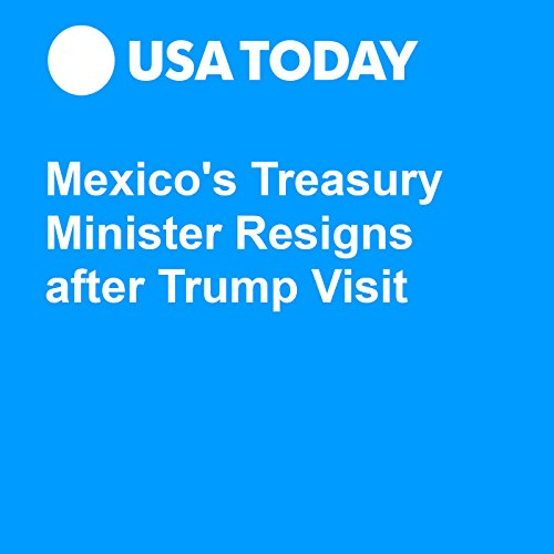 Mexico's Treasury Minister Resigns after Trump Visit audiobook cover art