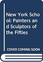 New York School: Painters and Sculptors of the Fifties