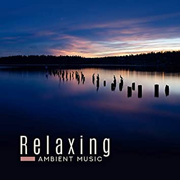 Relaxing Ambient Music - for Stress and Fatigue, for Rest and Relaxation, Perfect for Massage, Spa and Beauty Treatments, Calm Music for Meditation and Yoga Practice