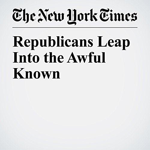Republicans Leap Into the Awful Known copertina