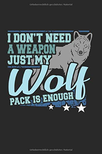 I Don't Need a Weapon Just My Wolf Pack is Enough: Notizbuch A5 120 Seiten liniert
