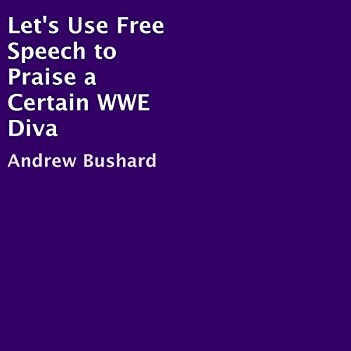Let's Use Free Speech to Praise a Certain WWE Diva audiobook cover art