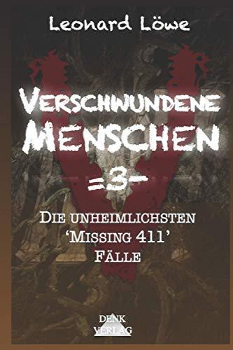 Verschwundene Menschen =3-: Die unheimlichsten 'Missing 411' Fälle - Mysteriöse Vermisstenfälle Unheimliche Geschichten Wahre Verbrechen Dunkle Phänomene Mystische Geschichten geisterhaft spurlos