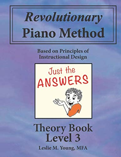 Revolutionary Piano Method: Theory Level 3 Answers: Based on Principles of Instructional Design (Revolutionary Piano Method Answers)