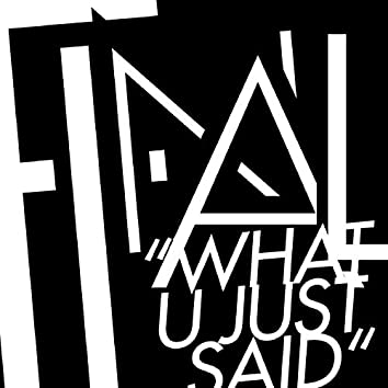 What U Just Said