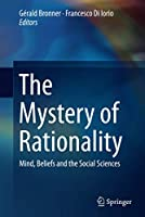 The Mystery of Rationality: Mind, Beliefs and the Social Sciences (Lecture Notes in Morphogenesis)