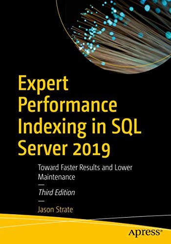 Expert Performance Indexing in SQL Server 2019: Toward Faster Results and Lower Maintenance