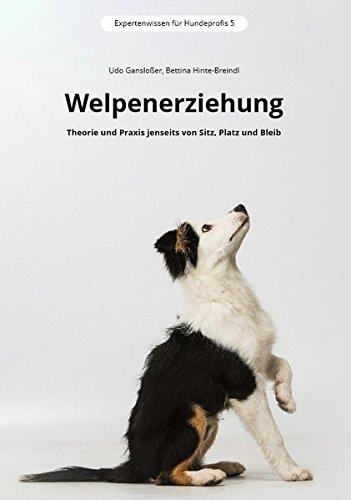 Welpenerziehung: Theorie und Praxis jenseits von Sitz, Platz und Bleib (Expertenwissen für Hundeprofis)
