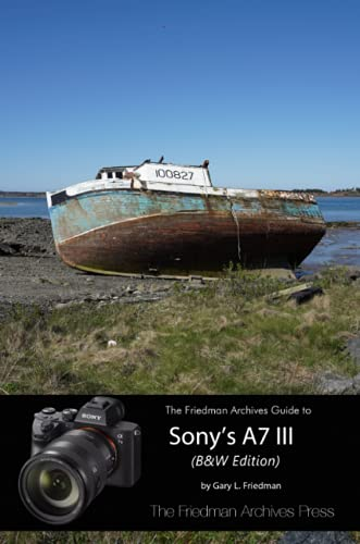 The Complete Guide to Sony's A7 III (B&W Edition)