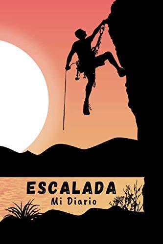 ESCALADA. MI DIARIO: Lleva un seguimiento detallado de tus salidas: Ruta, Dificultad, Coordenadas GPS, Beta... | Cuaderno de Escalada | Regalo creativo para Escaladores y amantes de la Montaña.